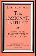 The Passionate Intellect: Essays on the Transformation of Classical Traditions: Presented to Professor I.G. Kidd