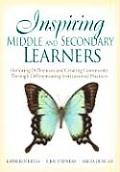 Inspiring Middle and Secondary Learners: Honoring Differences and Creating Community Through Differentiating Instructional Practices