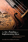 Art of Funding & Implementing Ideas A Guide to Proposal Development & Project Management