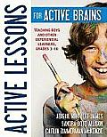Active Lessons for Active Brains Teaching Boys & Other Experiential Learners Grades 3 10
