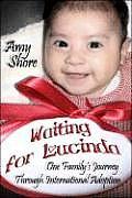 Waiting for Lucinda: One Family's Journey Through International Adoption