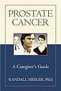 Prostate Cancer A Caregivers Guide