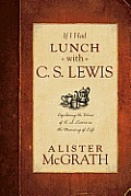 If I Had Lunch with Lewis Exploring the Ideas of C S Lewis on the Meaning of Life