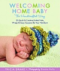 Welcoming Home Baby the Handcrafted Way 20 Quick & Creative Hats Wraps & Cocoons for Your Newborn