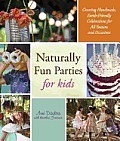 Naturally Fun Parties for Kids Creating Handmade Earth Friendly Celebrations for All Seasons & Occasions