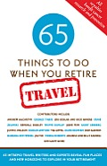 65 Things to Do When You Retire Travel 65 Intrepid Travel Writers & Experts Reveal Fun Places & New Horizons to Explore in Your Retirement