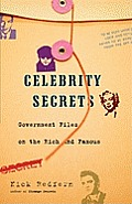 Celebrity Secrets Official Government Files on the Rich & Famous