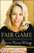Fair Game How a Top Spy Was Betrayed by Her Own Government