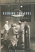 Seeking The Cure A HIstory of Medicine in America