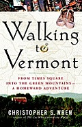 Walking to Vermont From Times Square Into the Green Mountains A Homeward Adventure