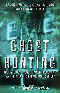 Ghost Hunting True Stories of Unexplained Phenomena from the Atlantic Paranormal Society