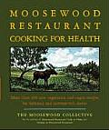Moosewood Restaurant Cooking for Health More Than 200 New Vegetarian & Vegan Recipes for Delicious & Nutrient Rich Dishes