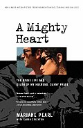 Mighty Heart The Brave Life & Death of My Husband Danny Pearl