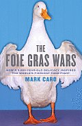 Foie Gras Wars How a 5000 Year Old Delicacy Inspired the Worlds Fiercest Food Fight