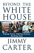Beyond the White House Waging Peace Fighting Disease Building Hope