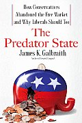 Predator State How Conservatives Abandoned the Free Market & Why Liberals Should Too