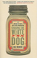 Chasing the White Dog An Amateur Outlaws Adventures in Moonshine
