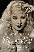 She Always Knew How Mae West a Personal Biography