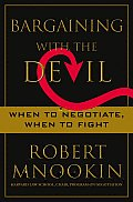 Bargaining With the Devil When to Negotiate When to Fight