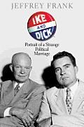 Ike & Dick Portrait of a Strange Political Marriage
