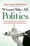 Winner Take All Politics How Washington Made the Rich Richer & Turned Its Back on the Middle Class
