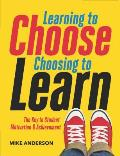 Learning To Choose Choosing To Learn The Key To Student Motivation & Achievement