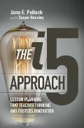 The I5 Approach: Lesson Planning That Teaches Thinking and Fosters Innovation: Lesson Planning That Teaches Thinking and Fosters Innovation