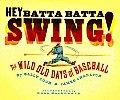Hey Batta Batta Swing The Wild Old Days of Baseball
