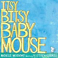 Itsy Bitsy Baby Mouse