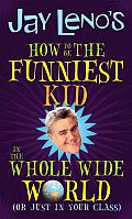 Jay Lenos How to Be the Funniest Kid in the Whole Wide World Or Just in Your Class