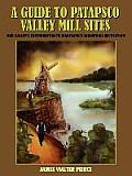 A Guide to Patapsco Valley Mill Sites: Our Valley's Contribution to Maryland's Industrial Revolution