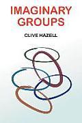 Imaginary Groups