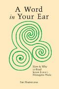 A Word In Your Ear: How & Why To Read James Joyce's Finnegans Wake