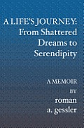 A Life's Journey: From Shattered Dreams to Serendipity: A Memoir
