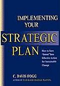 Implementing Your Strategic Plan: How to Turn Intent Into Effective Action for Sustainable Change
