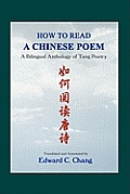 How to Read a Chinese Poem a Bilingual Anthology of Tang Poetry