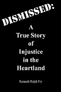 Dismissed: A True Story of Injustice in the Heartland