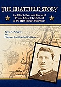 The Chatfield Story: Civil War Letters and Diaries of Private Edward L. Chatfield of the 113th Illinois Volunteers