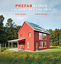 Prefabulous + Almost Off the Grid Your Path to Building an Energy Independent Home