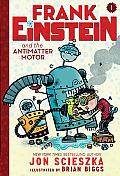 Frank Einstein and the Antimatter Motor: Frank Einstein Series #1