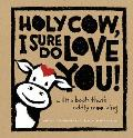 Holy Cow I Sure Do Love You A Little Book Thats Oddly Moo Ving