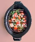 Slow Cook Modern 200 Recipes for the Way We Eat Today