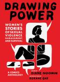 Drawing Power: Women's Stories of Sexual Violence, Harassment, and Survival: A Comics Anthology