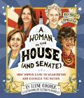 A Woman in the House (and Senate) (Revised and Updated): How Women Came to Washington and Changed the Nation