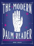 The Modern Palm Reader (Guidebook & Deck Set): Guidebook and Deck for Contemporary Palmistry [With Cards]
