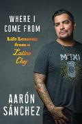 Where I Come from: Life Lessons from a Latino Chef