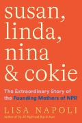 Susan, Linda, Nina and Cokie: The Extraordinary Story of the Founding Mothers of NPR