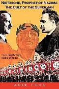 Nietzsche, Prophet of Nazism: The Cult of the Superman