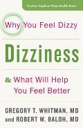 Dizziness Why You Feel Dizzy & What Will Help You Feel Better