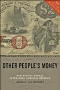 Other Peoples Money How Banking Worked in the Early American Republic
